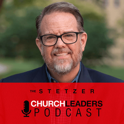 The Stetzer ChurchLeaders Podcast