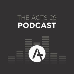 Tony Merida - Acts 29 Podcast