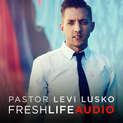 Levi Lusko - Fresh Life Church